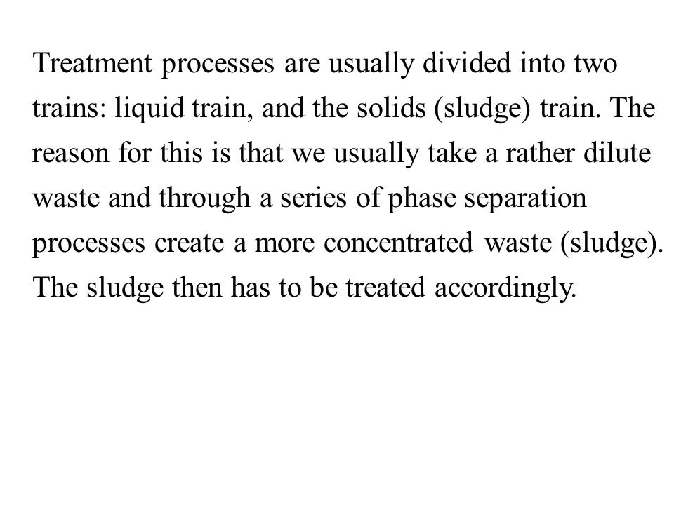 Treatment processes are usually divided into two trains: liquid train, and the solids (sludge) train.
