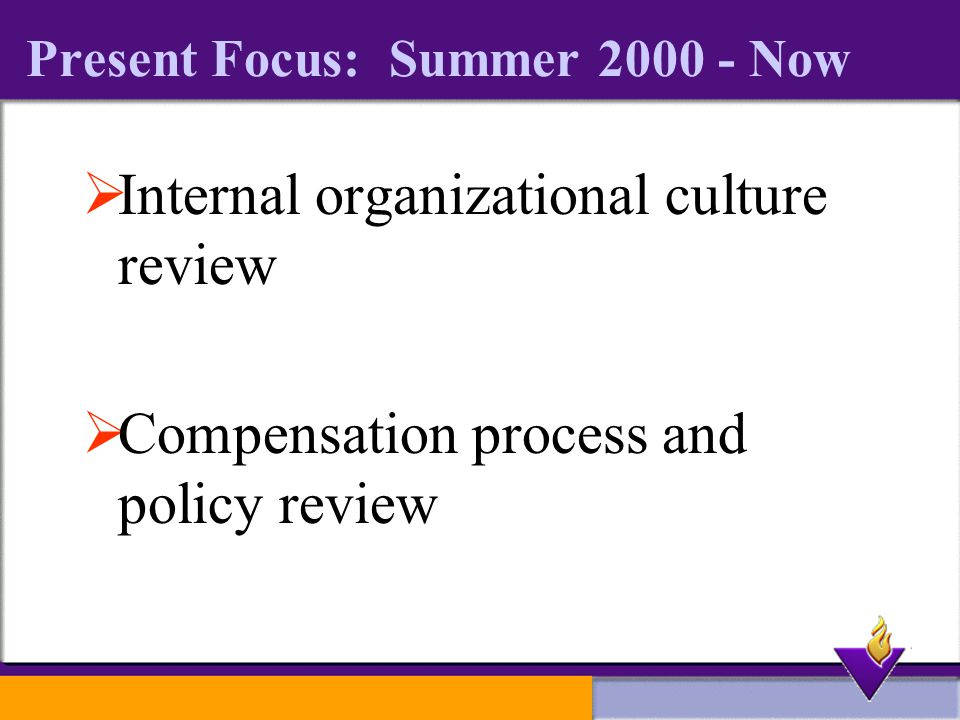 Present Focus: Summer Now  Internal organizational culture review  Compensation process and policy review