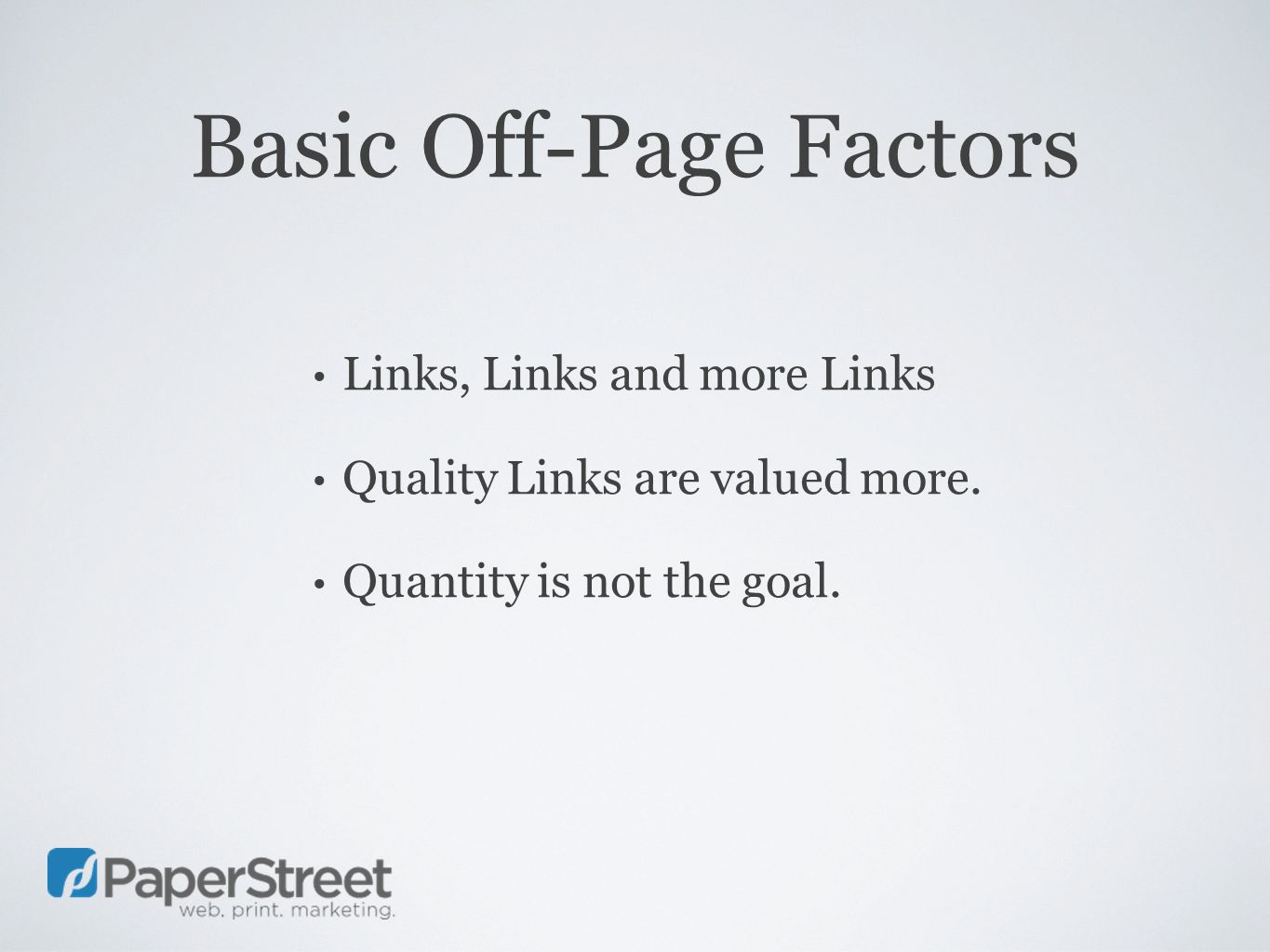 Basic Off-Page Factors Links, Links and more Links Quality Links are valued more.