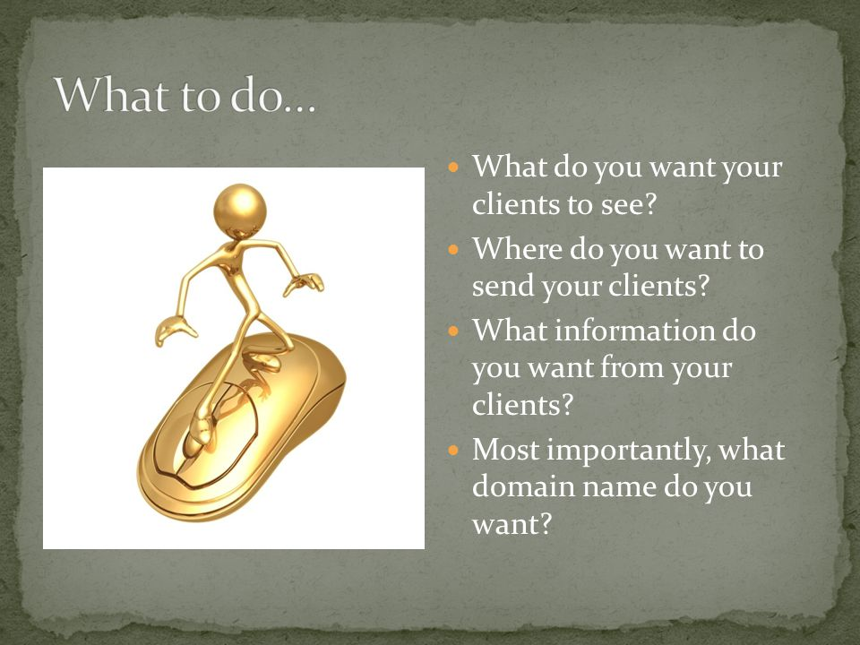 What do you want your clients to see. Where do you want to send your clients.