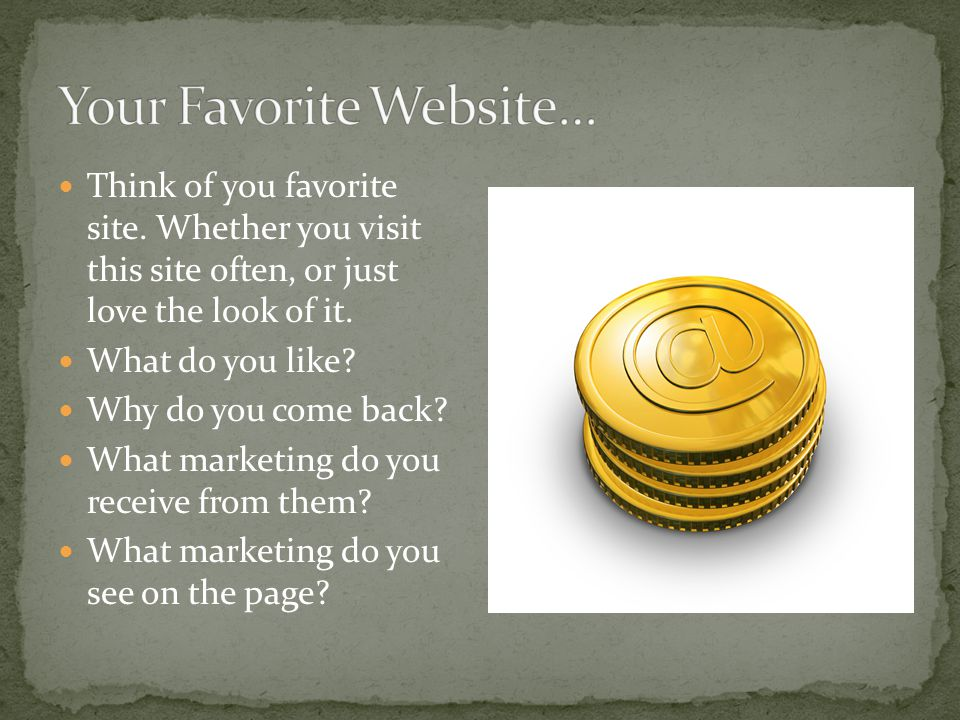 Think of you favorite site. Whether you visit this site often, or just love the look of it.