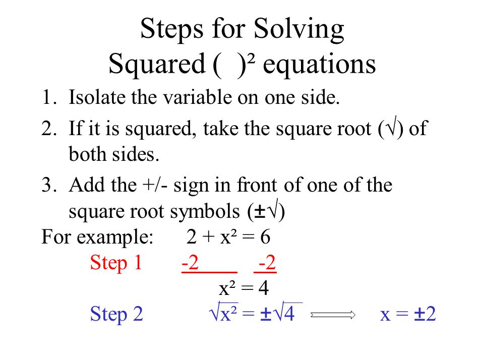 Steps for Solving Squared ( )² equations 1.Isolate the variable on one side.