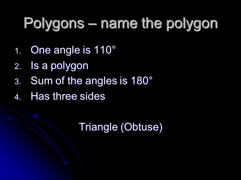 Polygons – name the polygon 1. One angle is 110° 2.