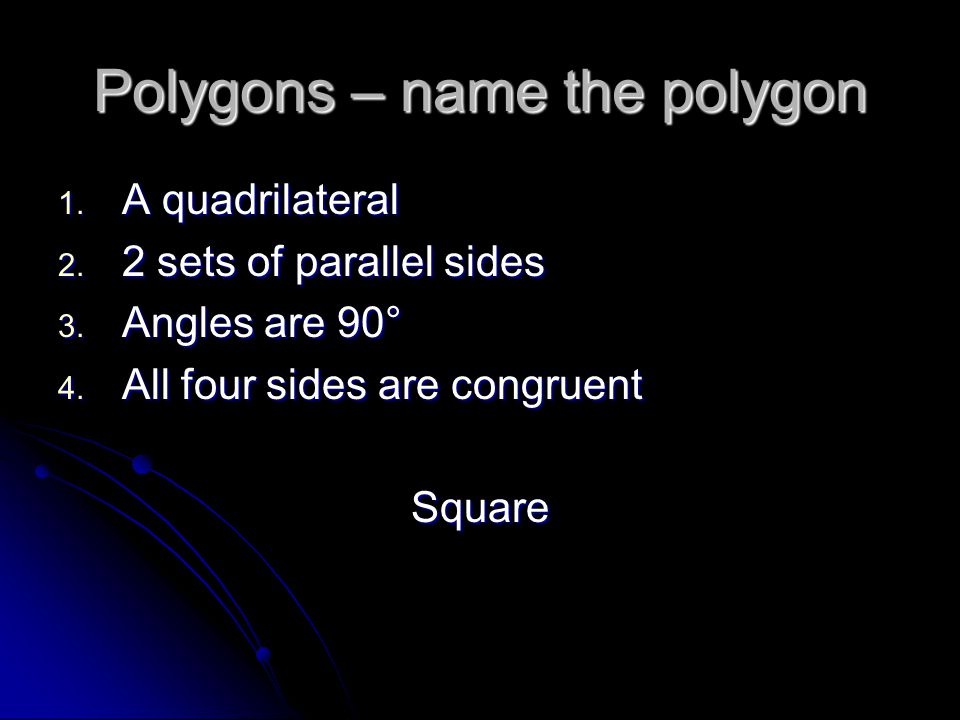 Polygons – name the polygon 1. A quadrilateral 2.