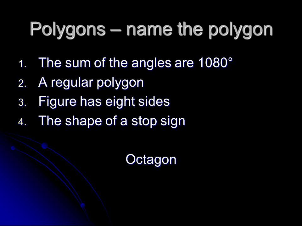Polygons – name the polygon 1. The sum of the angles are 1080° 2.