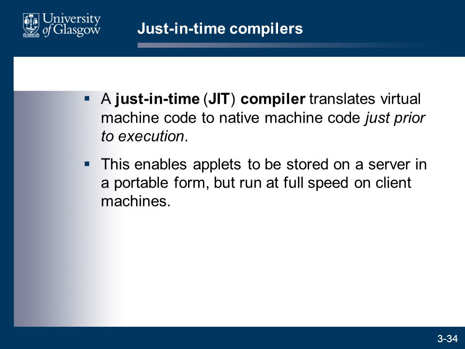 3-34  A just-in-time (JIT) compiler translates virtual machine code to native machine code just prior to execution.