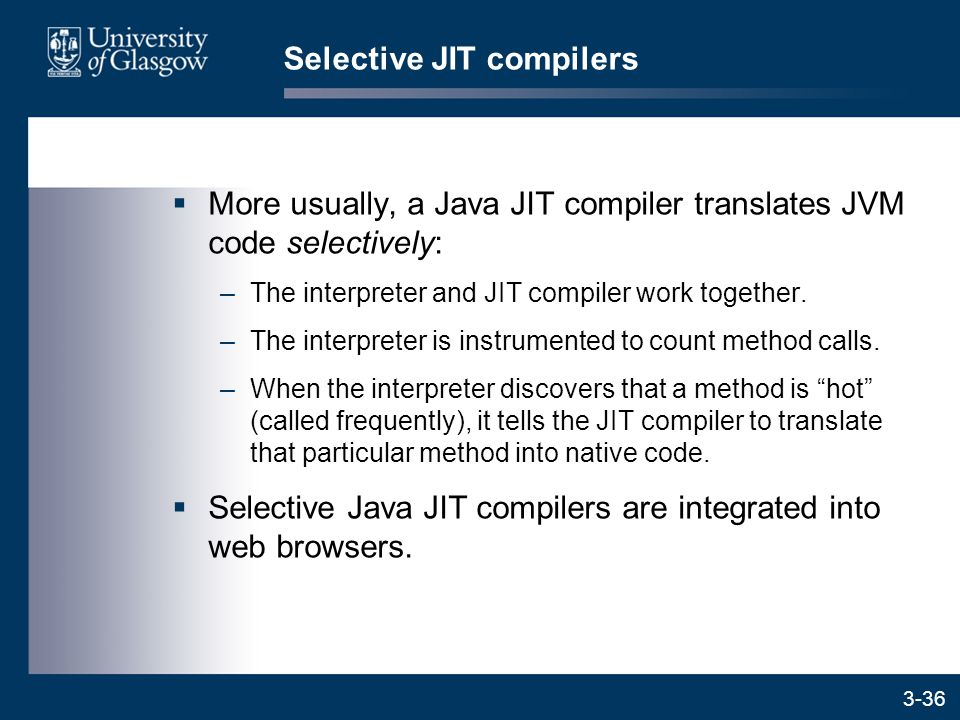 3-36  More usually, a Java JIT compiler translates JVM code selectively: –The interpreter and JIT compiler work together.