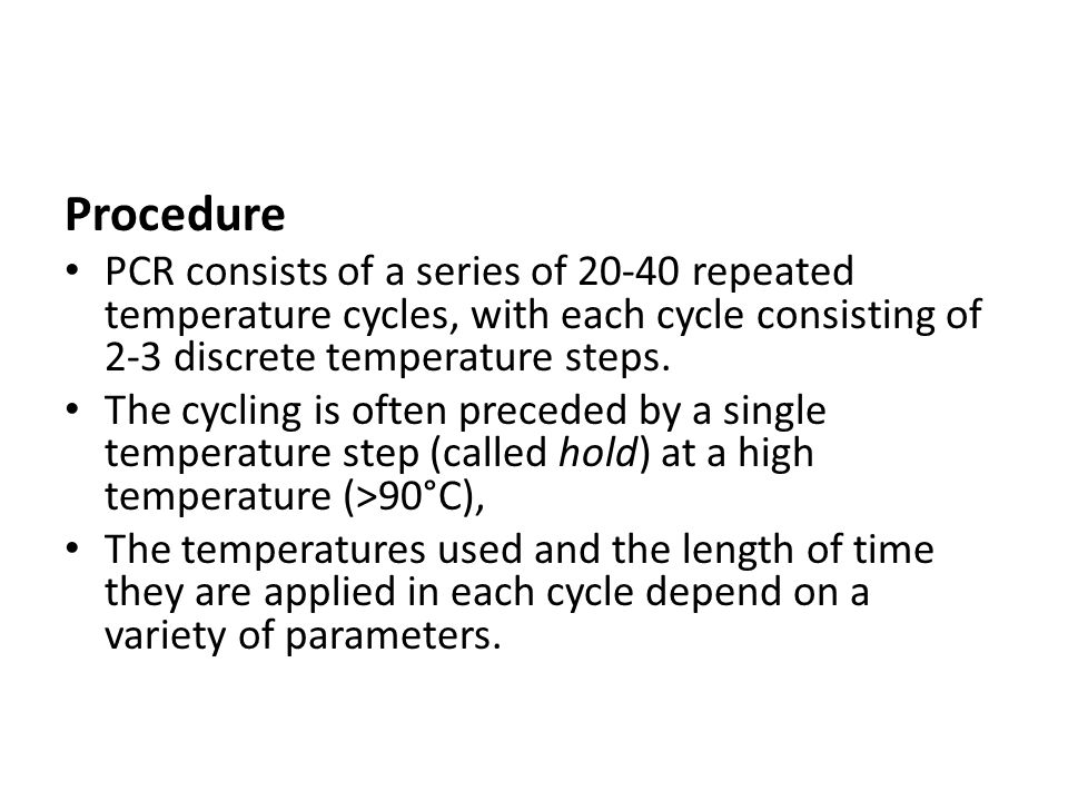 Procedure PCR consists of a series of repeated temperature cycles, with each cycle consisting of 2-3 discrete temperature steps.
