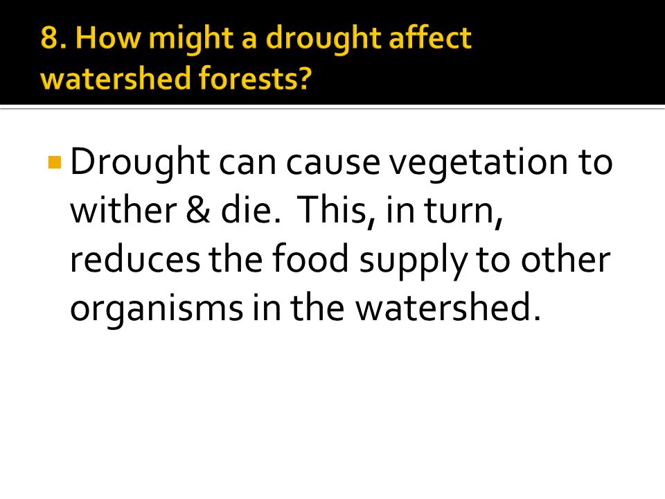  Drought can cause vegetation to wither & die.