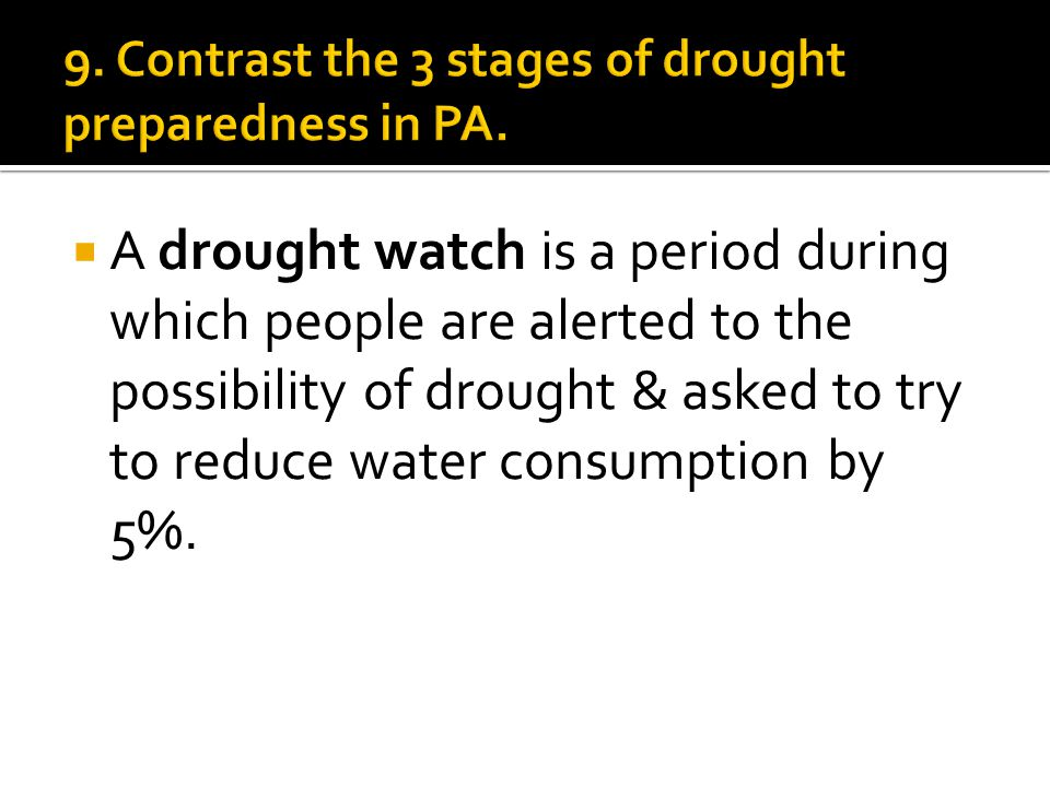  A drought watch is a period during which people are alerted to the possibility of drought & asked to try to reduce water consumption by 5%.