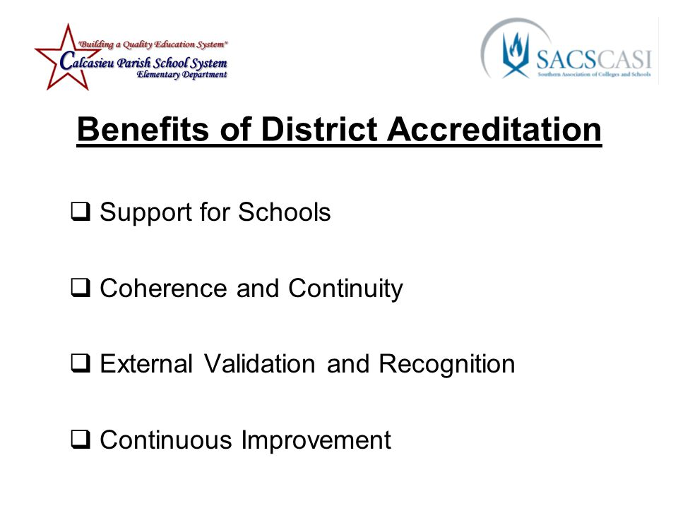 Benefits of District Accreditation  Support for Schools  Coherence and Continuity  External Validation and Recognition  Continuous Improvement
