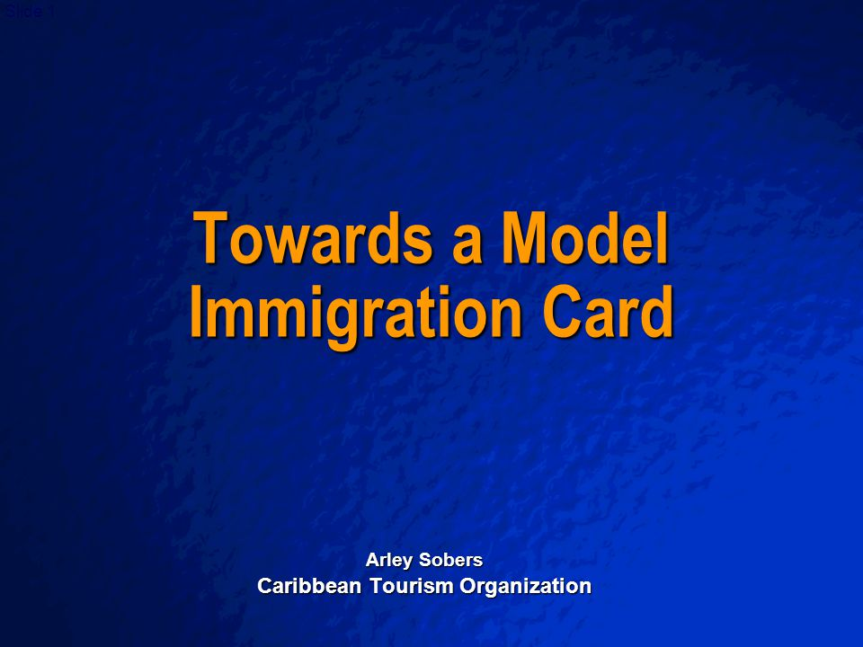 A Free sample background from   Slide 1 Towards a Model Immigration Card Arley Sobers Caribbean Tourism Organization
