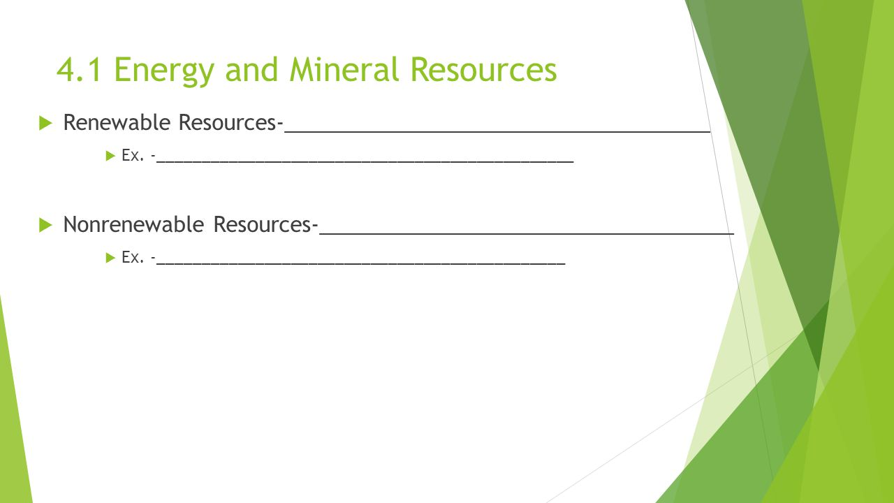 4.1 Energy and Mineral Resources  Renewable Resources-____________________________________  Ex.
