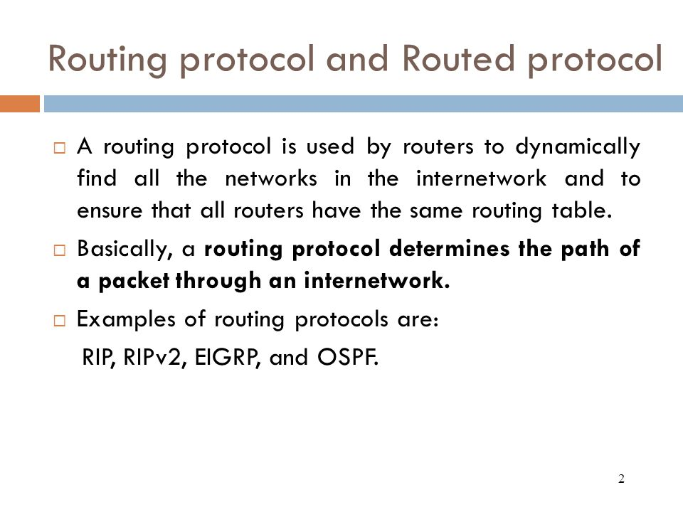  A routing protocol is used by routers to dynamically find all the networks in the internetwork and to ensure that all routers have the same routing table.