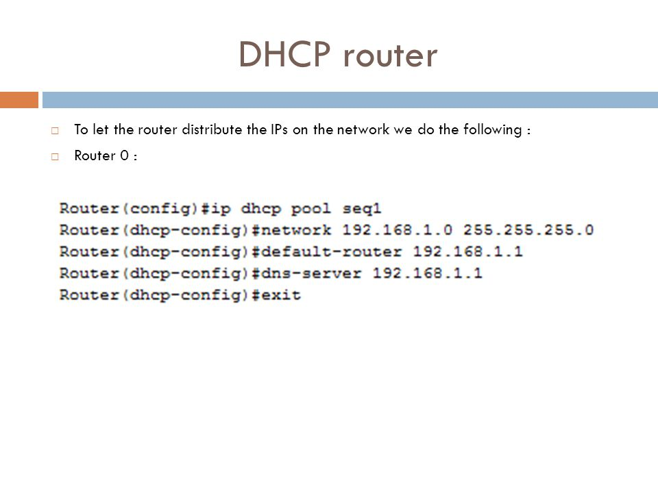 DHCP router  To let the router distribute the IPs on the network we do the following :  Router 0 :