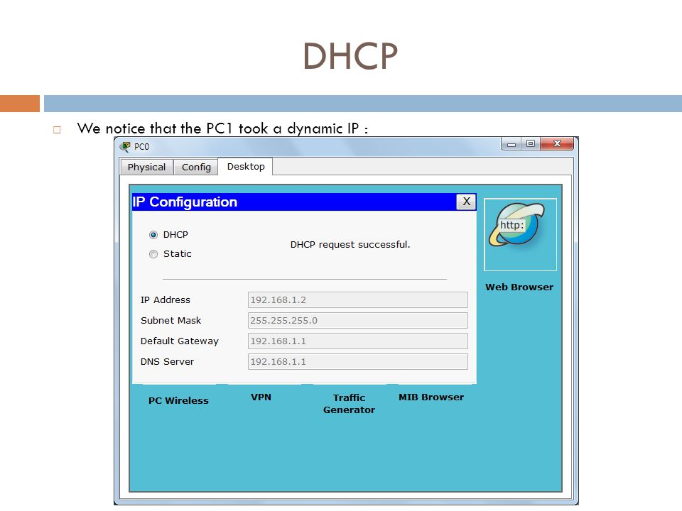 DHCP  We notice that the PC1 took a dynamic IP :