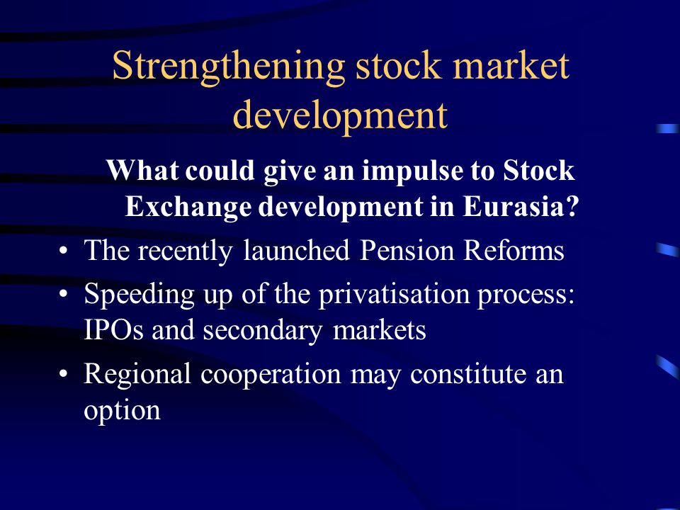 Strengthening stock market development What could give an impulse to Stock Exchange development in Eurasia.