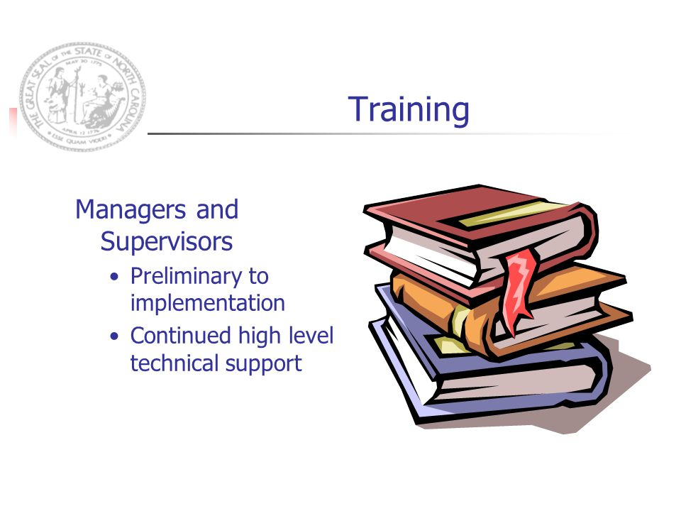 Training Managers and Supervisors Preliminary to implementation Continued high level technical support