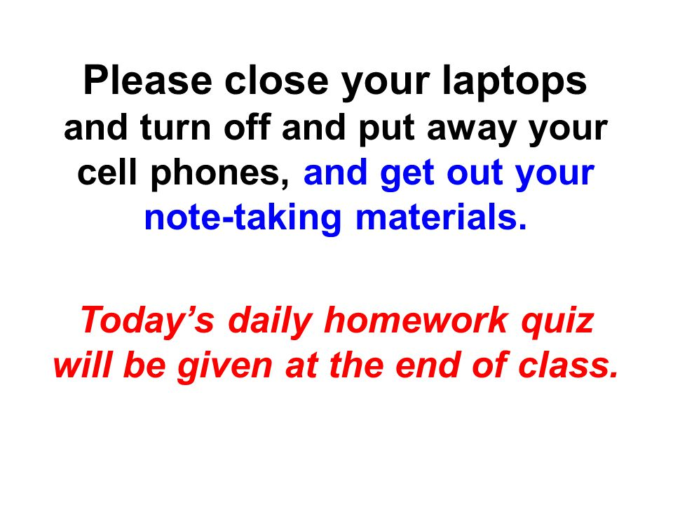 Please close your laptops and turn off and put away your cell phones, and get out your note-taking materials.