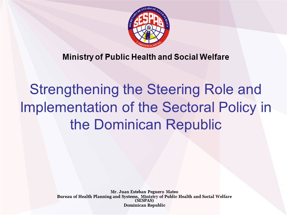 Strengthening the Steering Role and Implementation of the Sectoral Policy in the Dominican Republic Mr.
