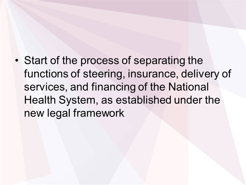 Start of the process of separating the functions of steering, insurance, delivery of services, and financing of the National Health System, as established under the new legal framework