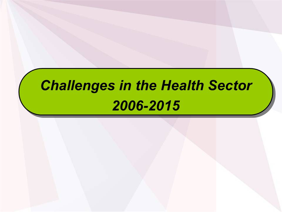 Challenges in the Health Sector Challenges in the Health Sector
