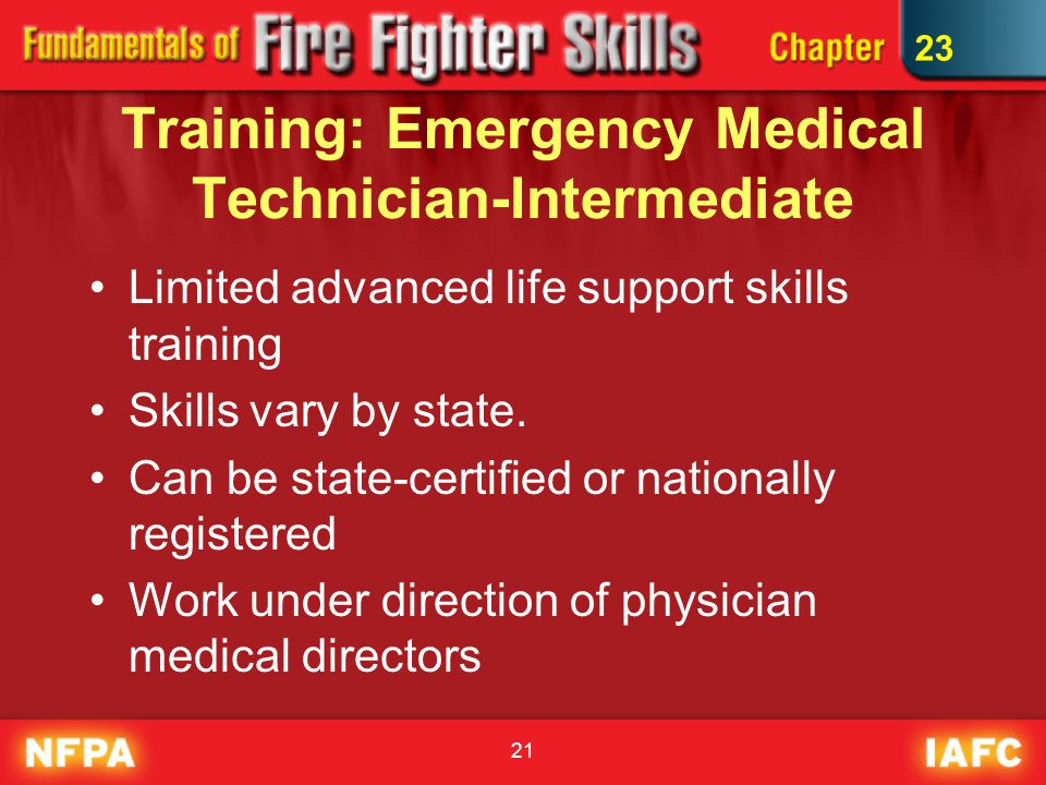 21 Training: Emergency Medical Technician-Intermediate Limited advanced life support skills training Skills vary by state.