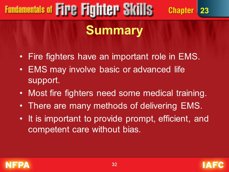 32 Summary Fire fighters have an important role in EMS.