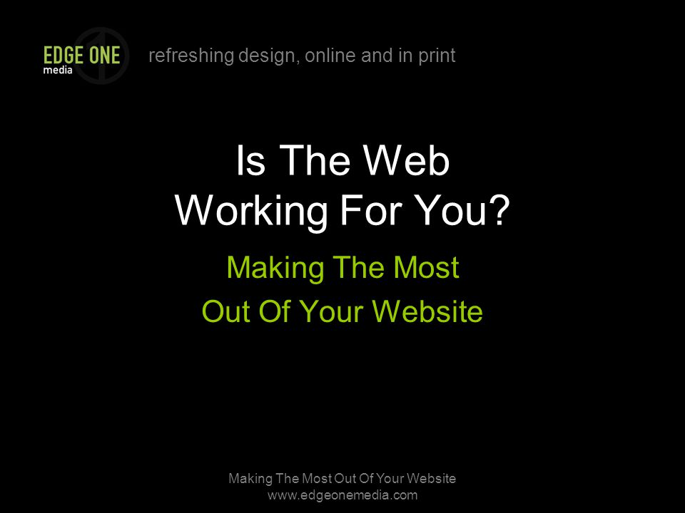 refreshing design, online and in print Making The Most Out Of Your Website   Is The Web Working For You.