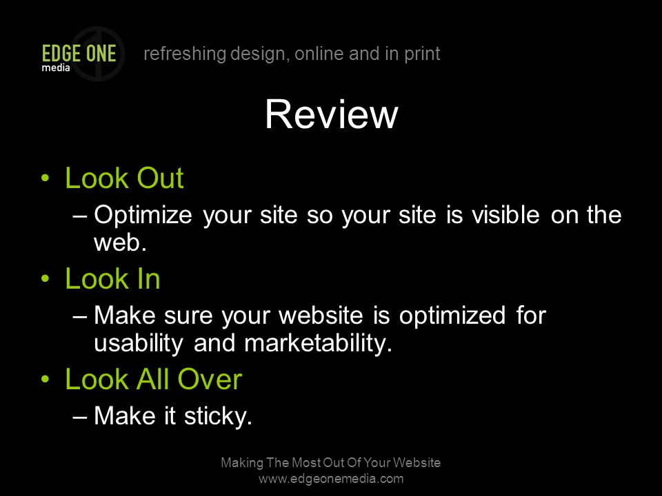 refreshing design, online and in print Making The Most Out Of Your Website   Review Look Out –Optimize your site so your site is visible on the web.