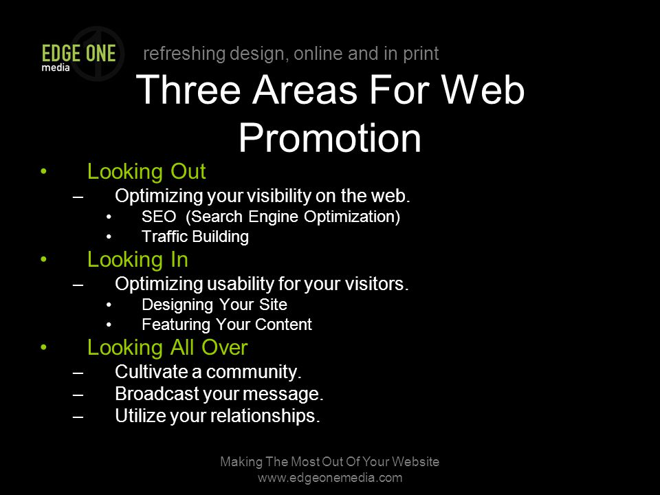 refreshing design, online and in print Making The Most Out Of Your Website   Three Areas For Web Promotion Looking Out –Optimizing your visibility on the web.