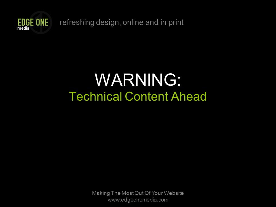 refreshing design, online and in print Making The Most Out Of Your Website   WARNING: Technical Content Ahead