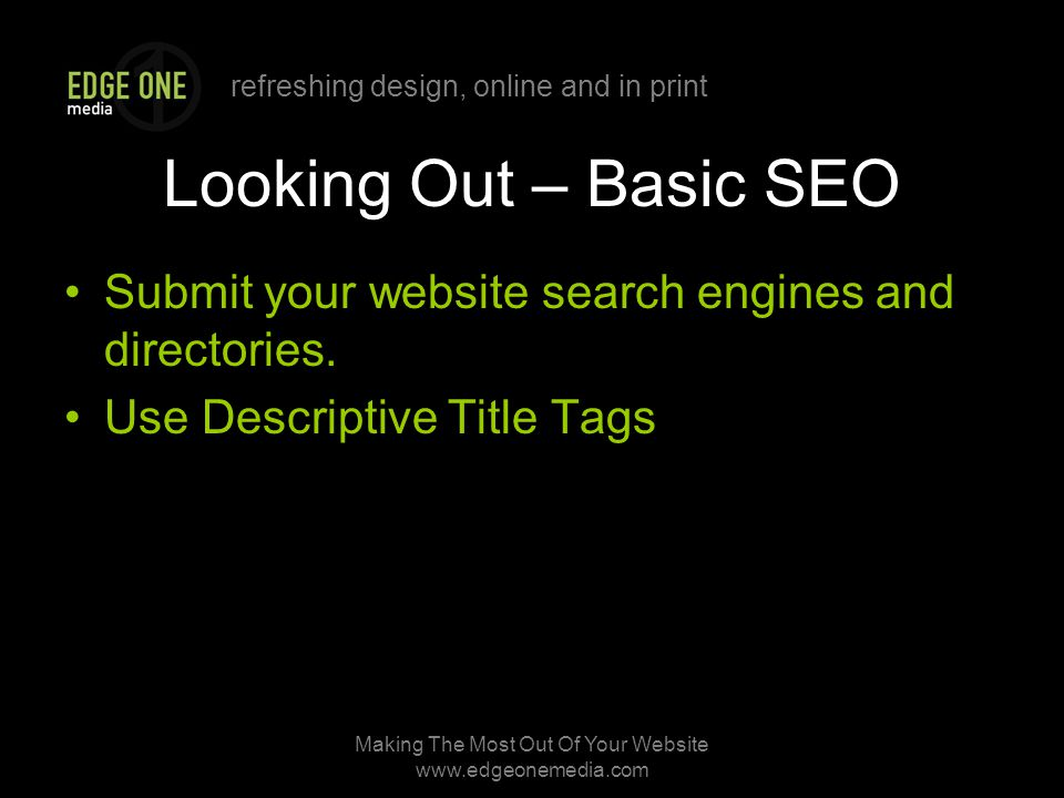 refreshing design, online and in print Making The Most Out Of Your Website   Looking Out – Basic SEO Submit your website search engines and directories.