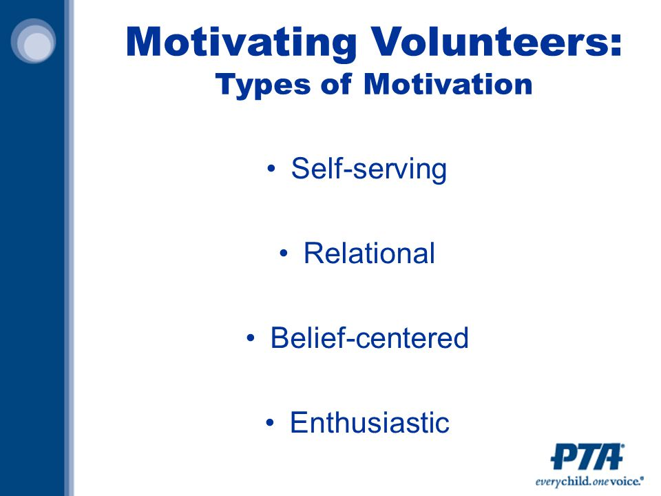 Motivating Volunteers: Types of Motivation Self-serving Relational Belief-centered Enthusiastic