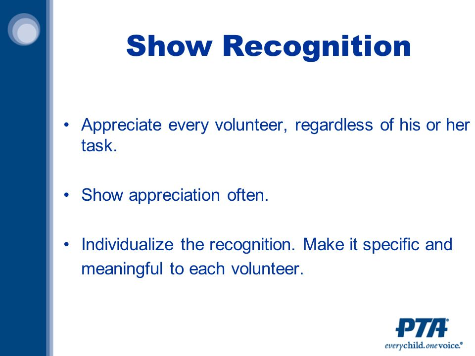 Show Recognition Appreciate every volunteer, regardless of his or her task.