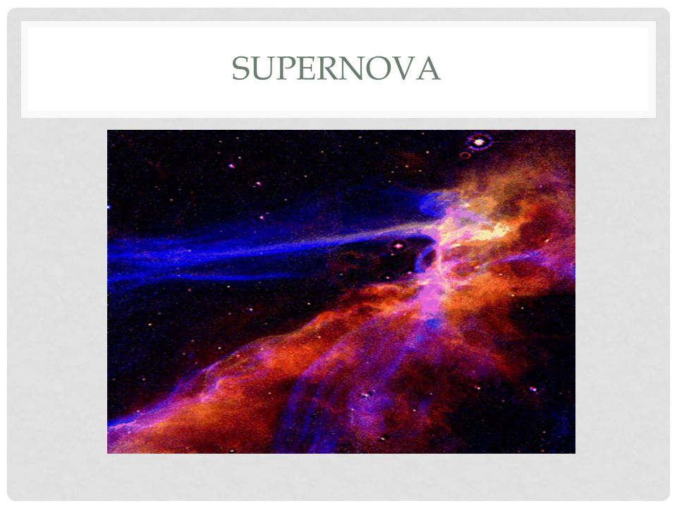 SUPERNOVA When a Supergiant fuses all of the Carbon into Iron, there is no more fuel left to consume.