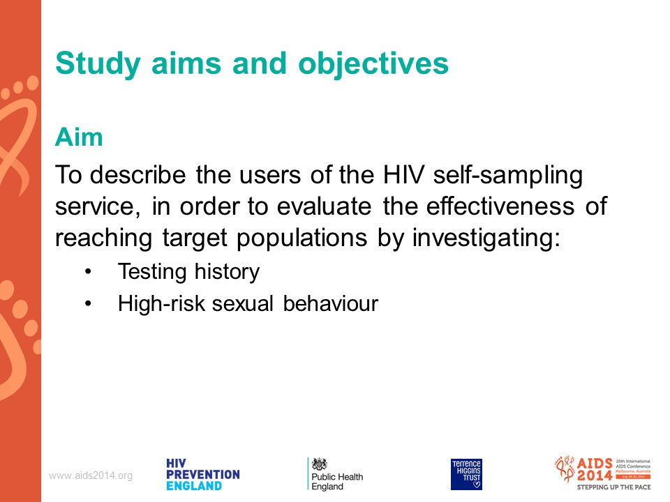 Study aims and objectives Aim To describe the users of the HIV self-sampling service, in order to evaluate the effectiveness of reaching target populations by investigating: Testing history High-risk sexual behaviour
