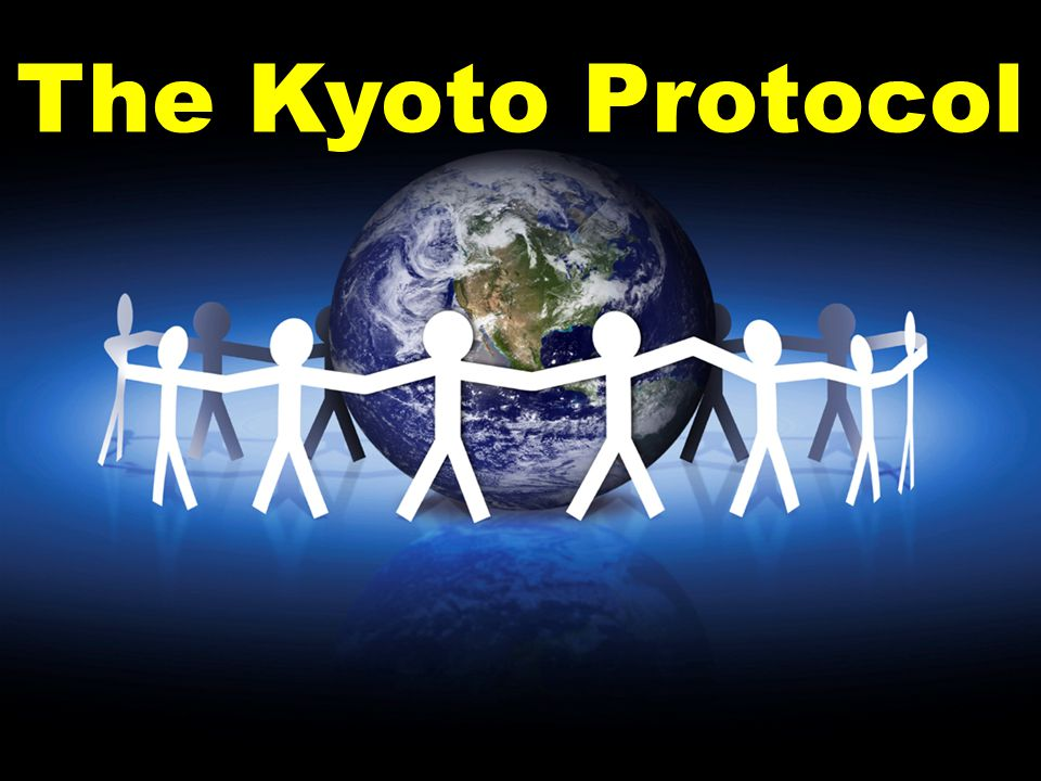 The Kyoto Protocol The Kyoto Protocol Is An International Agreement