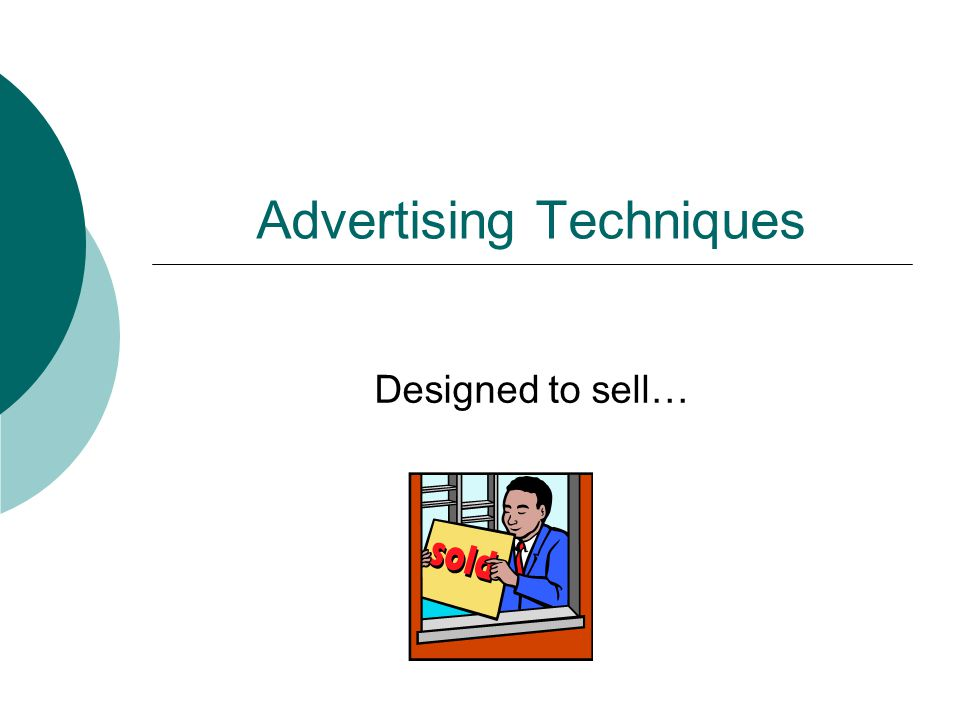 Advertising Techniques Designed to sell…