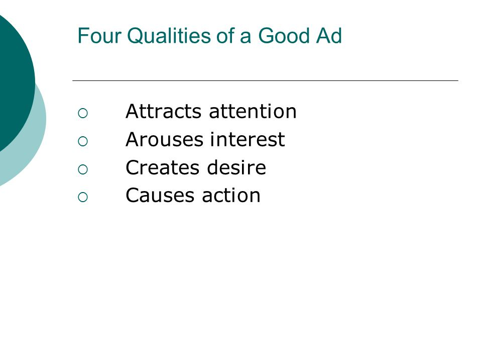 Four Qualities of a Good Ad  Attracts attention  Arouses interest  Creates desire  Causes action