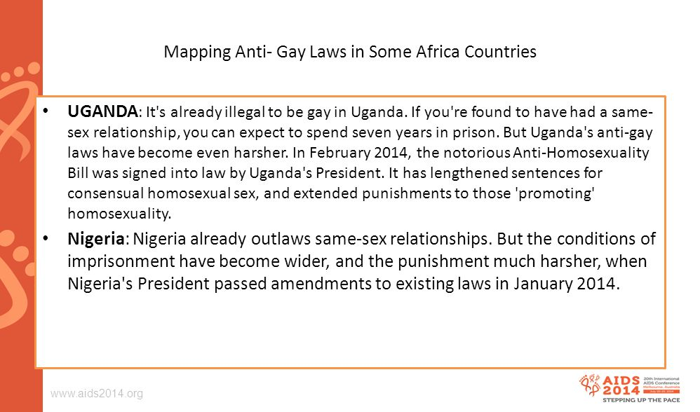 Mapping Anti- Gay Laws in Some Africa Countries UGANDA : It s already illegal to be gay in Uganda.