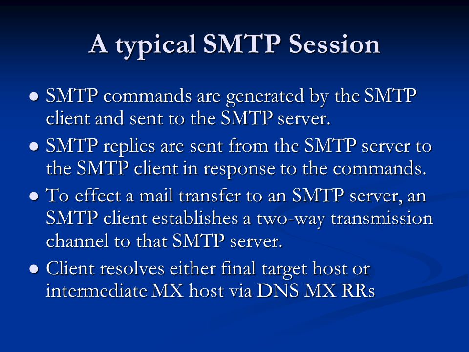 A typical SMTP Session SMTP commands are generated by the SMTP client and sent to the SMTP server.