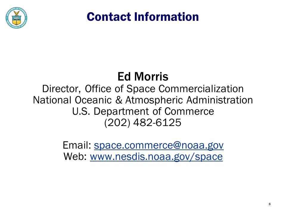 8 Contact Information Ed Morris Director, Office of Space Commercialization National Oceanic & Atmospheric Administration U.S.