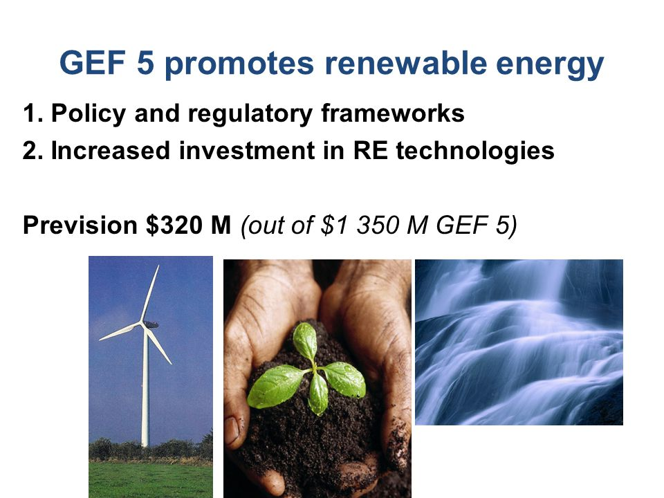 GEF 5 promotes renewable energy 1. Policy and regulatory frameworks 2.