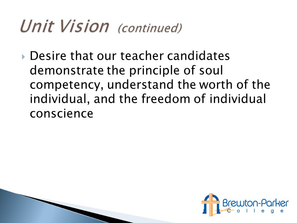  Desire that our teacher candidates demonstrate the principle of soul competency, understand the worth of the individual, and the freedom of individual conscience