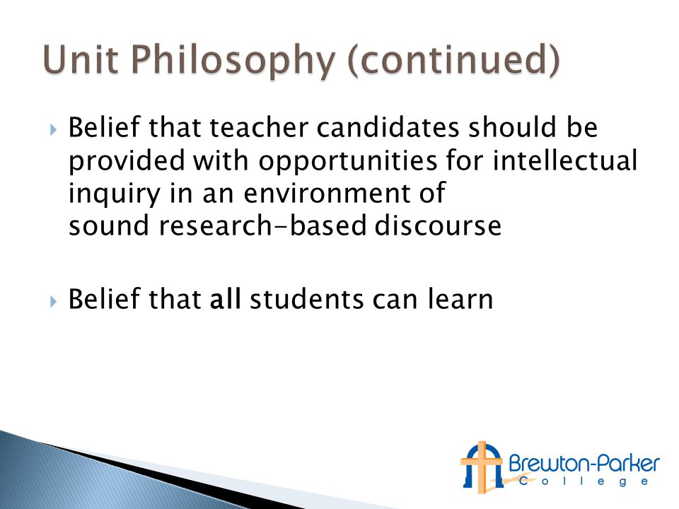 Belief that teacher candidates should be provided with opportunities for intellectual inquiry in an environment of sound research-based discourse  Belief that all students can learn