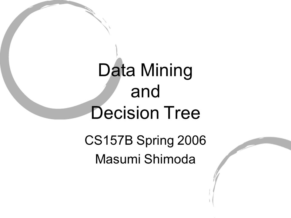 Data Mining and Decision Tree CS157B Spring 2006 Masumi Shimoda