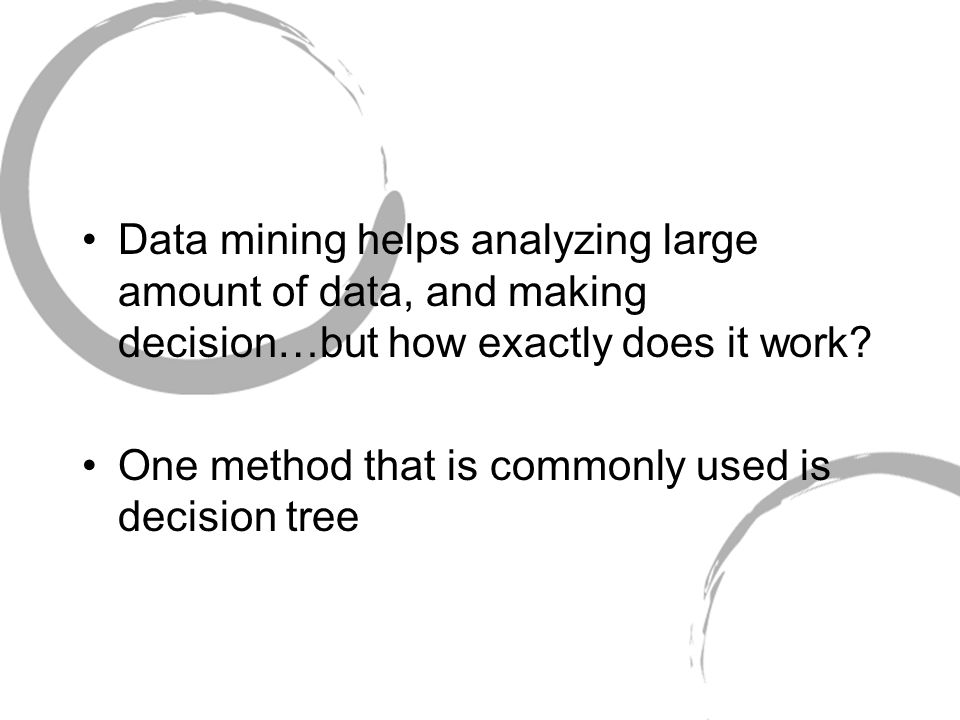 Data mining helps analyzing large amount of data, and making decision…but how exactly does it work.