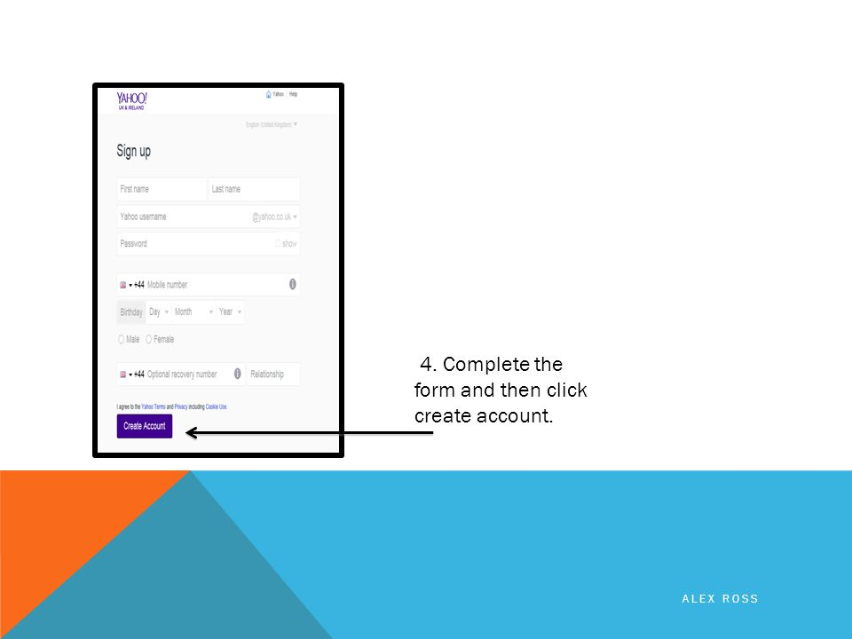 4. Complete the form and then click create account. ALEX ROSS