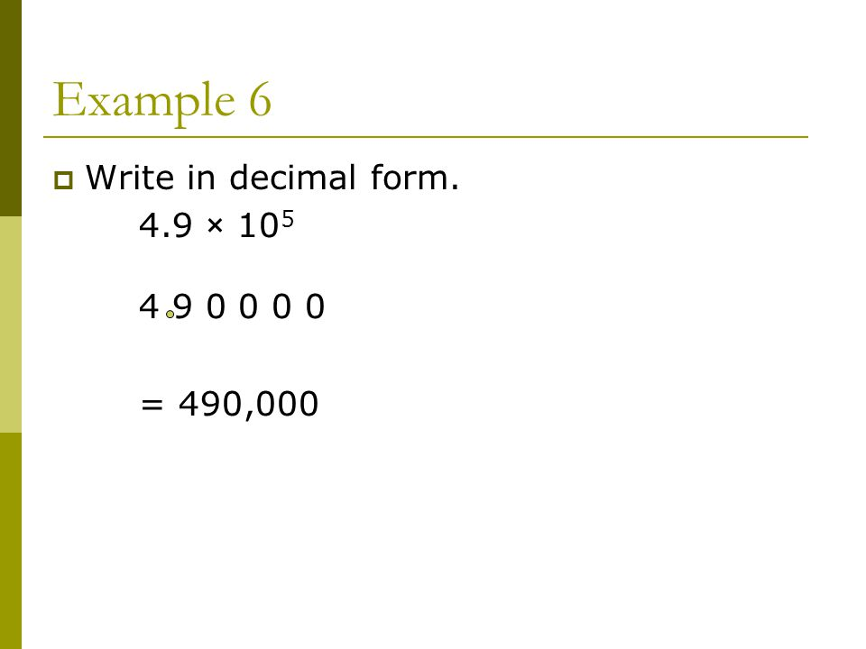 Example 6  Write in decimal form. 4.9 × = 490,000